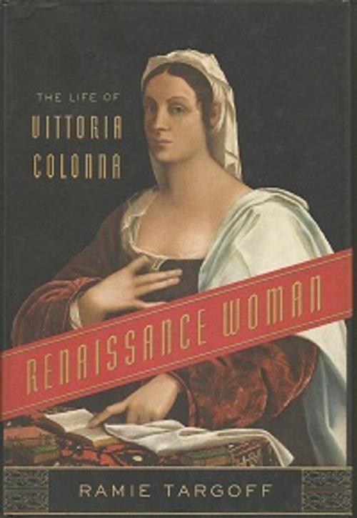Renaissance Woman: The Life of Vittoria Colonna
