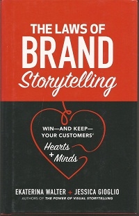The Laws of Brand Storytelling: Win―and Keep―Your Customers' Hearts and Minds